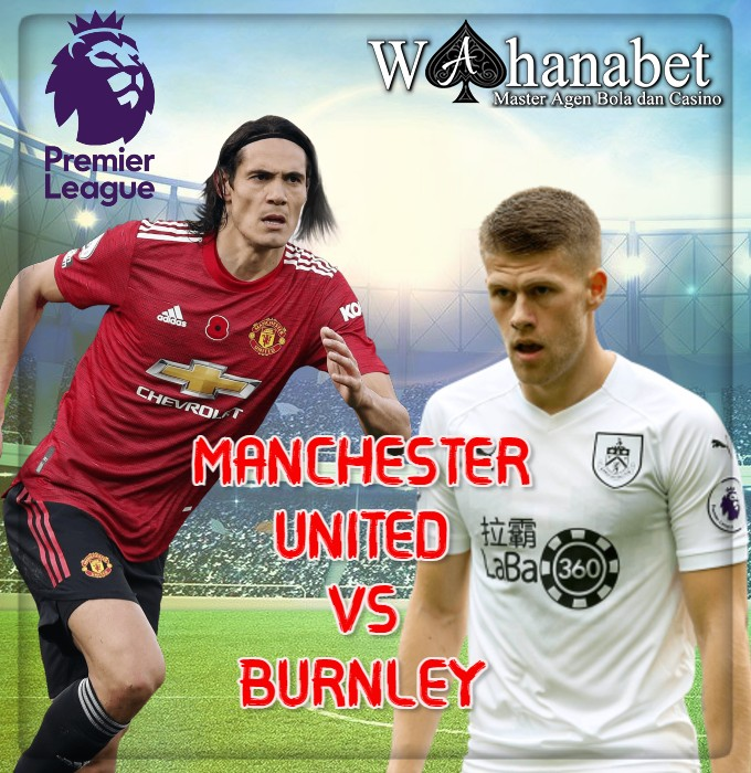 Prediksi Pertandingan Bola Burnley vs Manchester United 13 Januari 2021